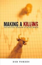 Making a Killing : The Political Economy of Animal Rights by Bob Torres...