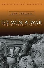 To Win a War - 1918 the Year of Victory by