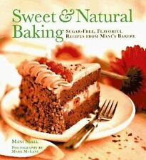 Sweet and Natural Baking: Sugar-free, Flavorful Recipes from Mani's Bakery
