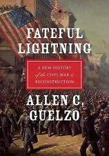 Fateful Lightning: A New History of the Civil War and Reconstruction, Guelzo, Al