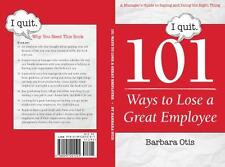 101 Ways to Lose a Great Employee : A Manager's Guide to Saying and Doing the...