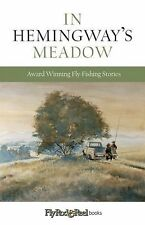 In Hemingway's Meadow: Award-Winning Fly-Fishing Stories, Vol. 1 by