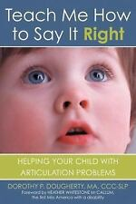 Teach Me How to Say It Right : Helping Your Child with Articulation Problems ...