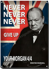 MORGAN 4/4,NEVER NEVER NEVER GIVE UP YOUR MORGAN 4/4 METAL SIGN.