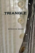 Triangle: A Novel Weber, Katharine Hardcover