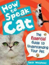 How to Speak Cat!: The Essential Guide to Understanding Your Pet by Sarah...