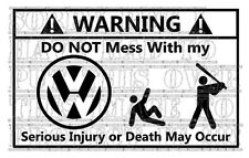 Warning do not mess with my VW golf passat polo lupo t4 t5 vinyl decal sticker