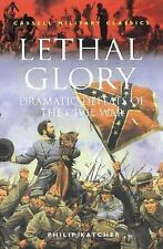 Lethal Glory: Dramatic Defeats of the Civil War (Cassell Military Classics)
