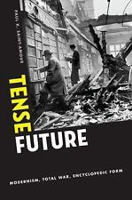 Tense Future : Modernism, Total War, Encyclopedic Form by Paul K. Saint-Amour...