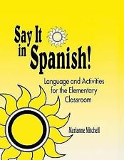 Say It in Spanish! : Language and Activities for the Elementary Classroom by...