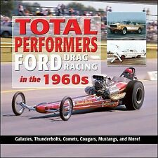 Total Performers: Ford Drag Racing in The 1960s by Charles Morris (2015,...