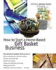 How to Start a Home-Based Gift Basket Business, Third Edition (Home-Ba-ExLibrary
