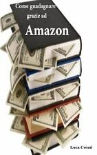 Come Guadagnare Grazie Ad Amazon by Luca Cosmi (2013, Paperback, Large Type)