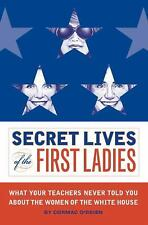 Secret Lives of the First Ladies: What Your Teachers Never Told You Ab-ExLibrary