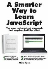 A Smarter Way to Learn JavaScript : The New Approach That Uses Technology to...