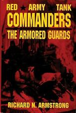 Red Army Tank Commanders : The Armored Guards by Richard N. Armstrong (1997,...