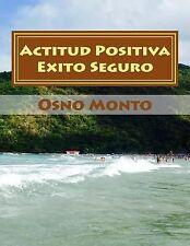 Actitud Positiva Exito Seguro : Método para Lograr Su Aprendizaje by Osno...