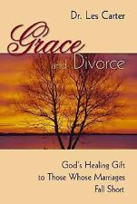 Grace and Divorce: God's Healing Gift to Those Whose Marriages Fall Short
