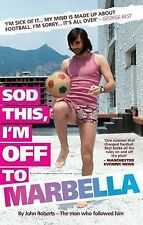 John Roberts Sod This, I'm Off to Marbella - George Best Very Good Book