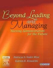 Beyond Leading and Managing: Nursing Administration for the Future by Patricia S