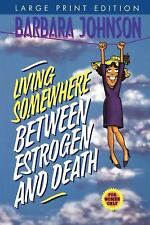 Living Between Estrogen and Death by Barbara Johnson (1999 Large Print PB) AA641