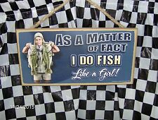 "As A Matter of Fact I Do Fish Like a Girl ! 10"" x 5"" Wood Sign"