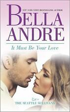 It Must Be Your Love by Bella Andre (2015, Paperback) Romance