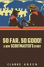 So Far So Good : A New Scoutmaster's Story by Clarke Green (2015, Paperback)