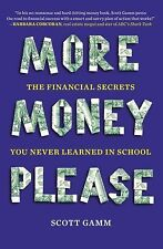 More Money, Please : The Financial Secrets You Never Learned in School by...