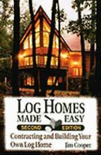 Log Homes Made Easy : Contracting and Building Your Own Log Home by Jim...