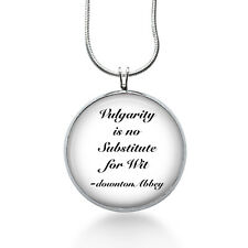 Downton Abbey quote Necklace- Vulgarity is no substitute for Wit, quote jewelry