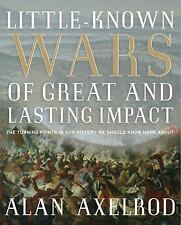 Little-Known Wars of Great and Lasting Impact: The Turning Points in Our History