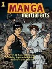 Manga Martial Arts : Over 50 Basic Lessons for Drawing the World's Most...