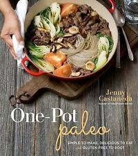 One-Pot Paleo : Simple to Make, Delicious to Eat and Healthy to Boot by Jenny...
