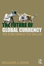 The Future of Global Currency : The Euro Versus the Dollar by Benjamin J....