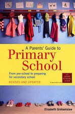 A Parents' Guide to Primary School: From pre-school to preparing for secondary s