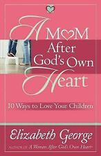 A Mom After God's Own Heart: 10 Ways to Love Your Children (George, Elizabeth ..