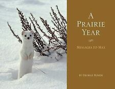A Prairie Year : Messages to Max by George Rohde (2014, Paperback)