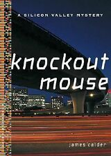 Knockout Mouse: A Bill Damen Mystery (Silicon Valley Mysteries) Calder, James P