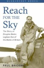 Reach for the Sky: The Story of Douglas Bader, Legless Ace of the Battle of Brit