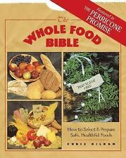 Good, The Whole Food Bible: How to Select & Prepare Safe, Healthful Foods, Chris