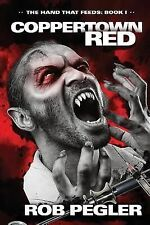 Coppertown Red : Book I of the Hand That Feeds Trilogy by Rob Pegler (2014,...