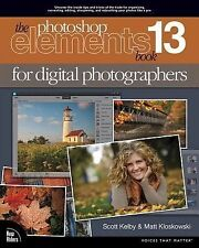 The Photoshop Elements 13 Book for Digital Photographers (Voices That Matter), K