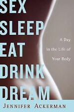 Sex Sleep Eat Drink Dream: A Day in the Life of Your Body