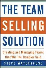 The Team Selling Solution: Creating and Managing Teams That Win the Complex Sale