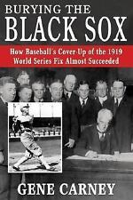 Burying the Black Sox: How Baseball's Cover-Up of the 1919 World Series Fix Almo