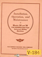 Van Norman 26 and 36, Milling Machine Install Operate and Maintenance Manual