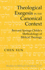 Theological Exegesis In The Canonical Context Xun  Chen 9781433109553