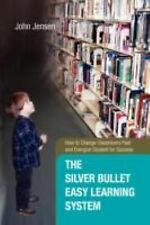 The Silver Bullet Easy Learning System: How to Change Classrooms Fast and Energi