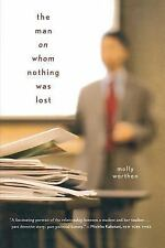 The Man on Whom Nothing Was Lost by Molly Worthen (2007, Paperback)